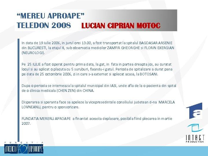 """MEREU APROAPE"" TELEDON 2008 LUCIAN CIPRIAN MOTOC In data de 19 iulie 2006, in"