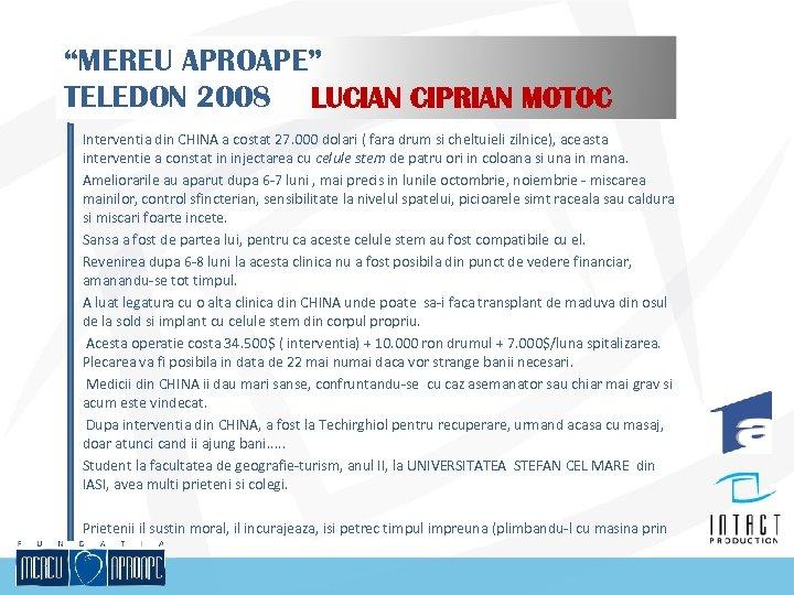"""MEREU APROAPE"" TELEDON 2008 LUCIAN CIPRIAN MOTOC Interventia din CHINA a costat 27. 000"