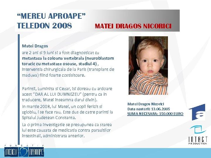 """MEREU APROAPE"" TELEDON 2008 MATEI DRAGOS NICORICI Matei Dragos are 2 ani si 9"
