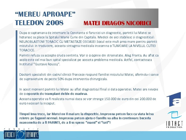 """MEREU APROAPE"" TELEDON 2008 MATEI DRAGOS NICORICI Dupa o saptamana de internare la Constanta"