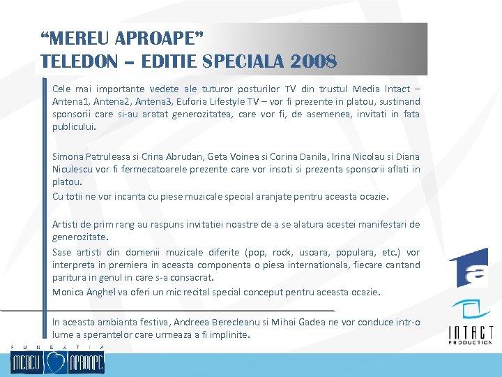 """""""MEREU APROAPE"""" TELEDON – EDITIE SPECIALA 2008 Cele mai importante vedete ale tuturor posturilor"""