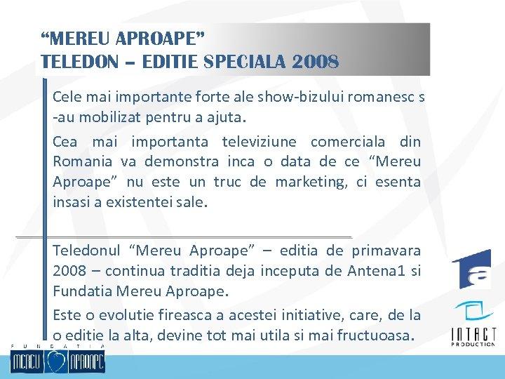 """""""MEREU APROAPE"""" TELEDON – EDITIE SPECIALA 2008 Cele mai importante forte ale show-bizului romanesc"""