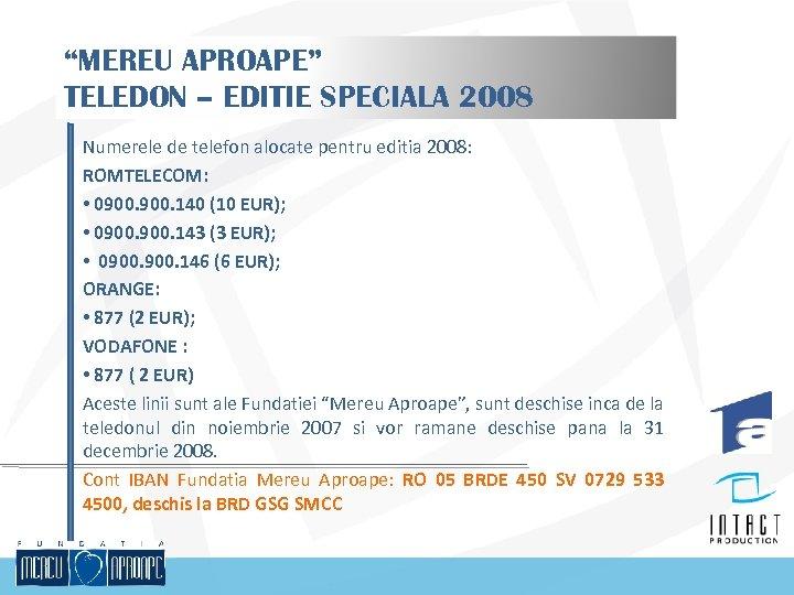 """""""MEREU APROAPE"""" TELEDON – EDITIE SPECIALA 2008 Numerele de telefon alocate pentru editia 2008:"""