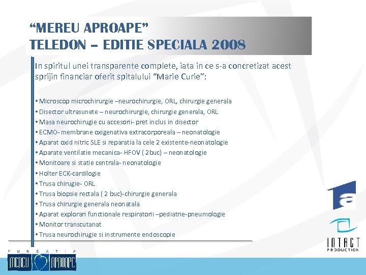 """MEREU APROAPE"" TELEDON – EDITIE SPECIALA 2008 In spiritul unei transparente complete, iata in"
