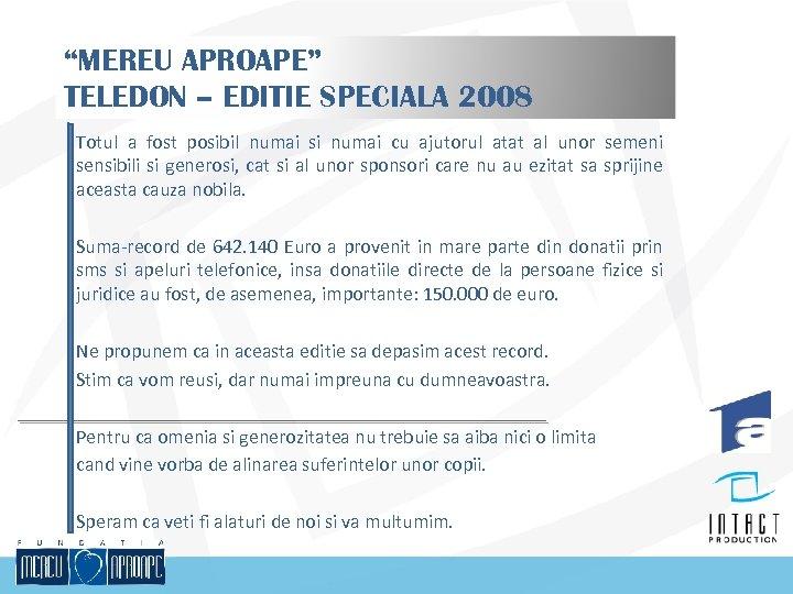 """""""MEREU APROAPE"""" TELEDON – EDITIE SPECIALA 2008 Totul a fost posibil numai si numai"""