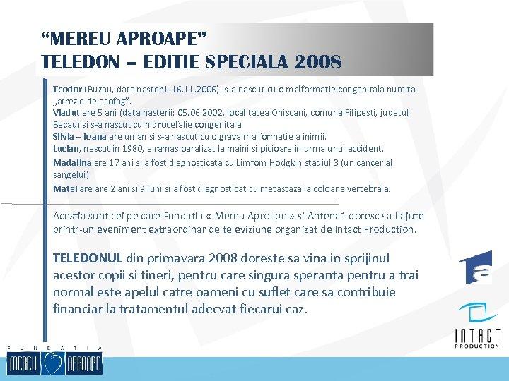 """MEREU APROAPE"" TELEDON – EDITIE SPECIALA 2008 Teodor (Buzau, data nasterii: 16. 11. 2006)"