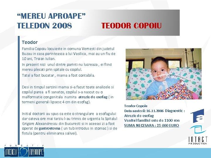 """""""MEREU APROAPE"""" TELEDON 2008 TEODOR COPOIU Teodor Familia Copoiu locuieste in comuna Vernesti din"""