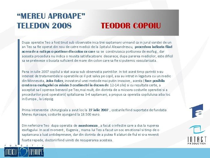 """MEREU APROAPE"" TELEDON 2008 TEODOR COPOIU Dupa operatie Teo a fost tinut sub observatie"
