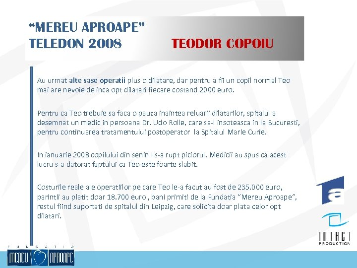 """MEREU APROAPE"" TELEDON 2008 TEODOR COPOIU Au urmat alte sase operatii plus o dilatare,"