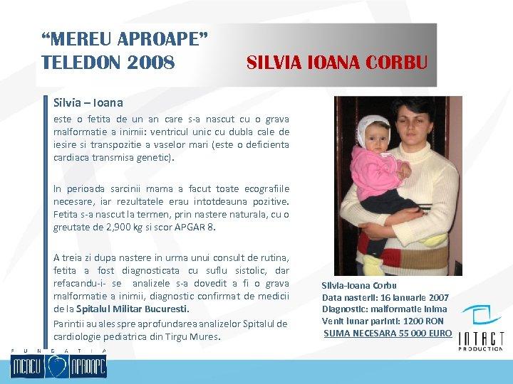 """""""MEREU APROAPE"""" TELEDON 2008 SILVIA IOANA CORBU Silvia – Ioana este o fetita de"""