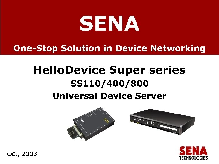 SENA One-Stop Solution in Device Networking Hello. Device Super series SS 110/400/800 Universal Device