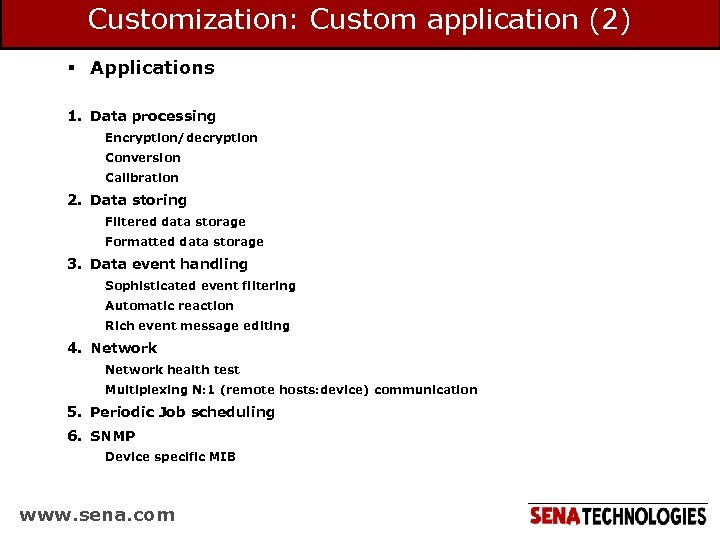 Customization: Custom application (2) § Applications 1. Data processing Encryption/decryption Conversion Calibration 2. Data