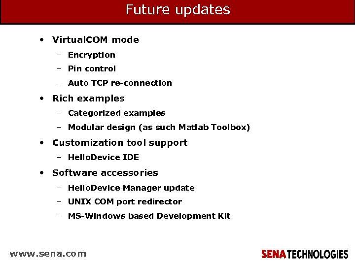 Future updates • Virtual. COM mode – Encryption – Pin control – Auto TCP