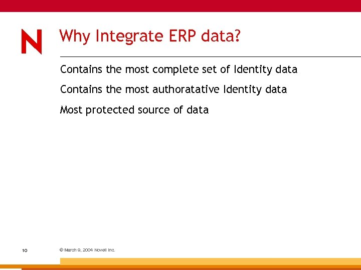 Why Integrate ERP data? Contains the most complete set of Identity data Contains the