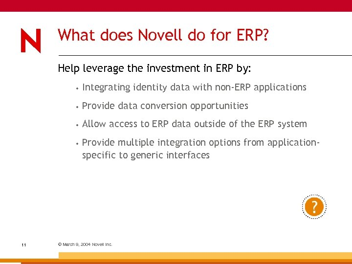 What does Novell do for ERP? Help leverage the investment in ERP by: •