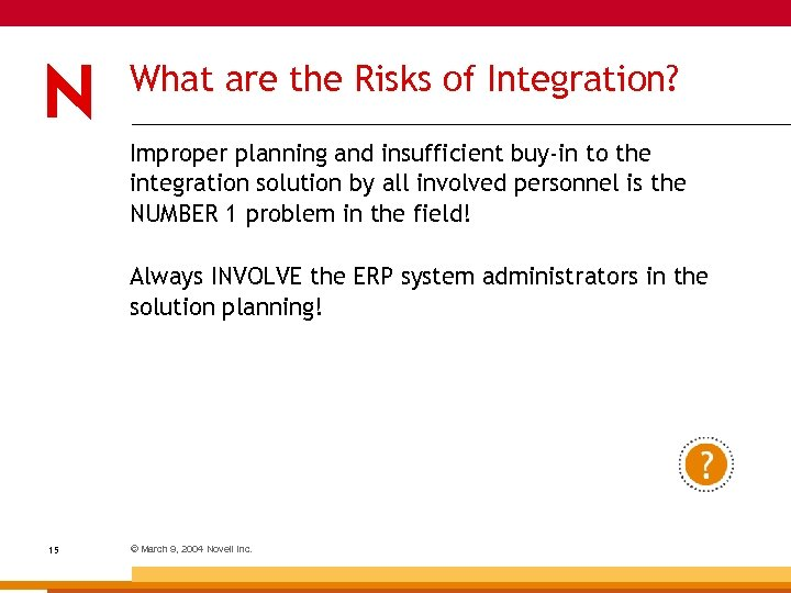 What are the Risks of Integration? Improper planning and insufficient buy-in to the integration