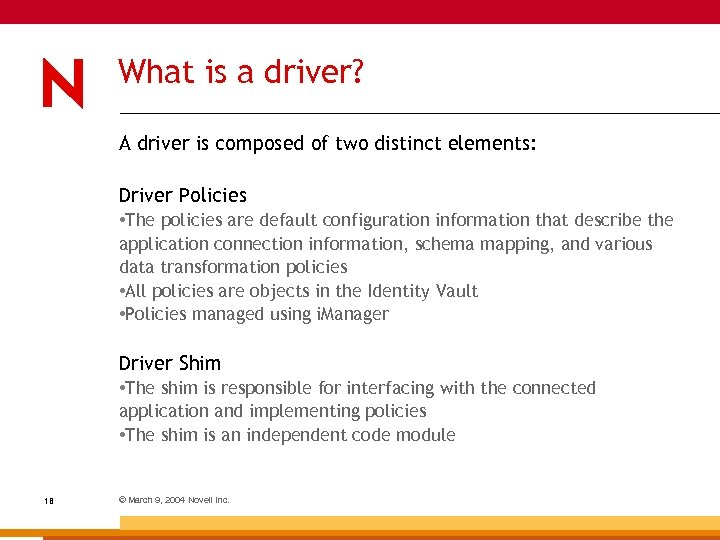 What is a driver? A driver is composed of two distinct elements: Driver Policies