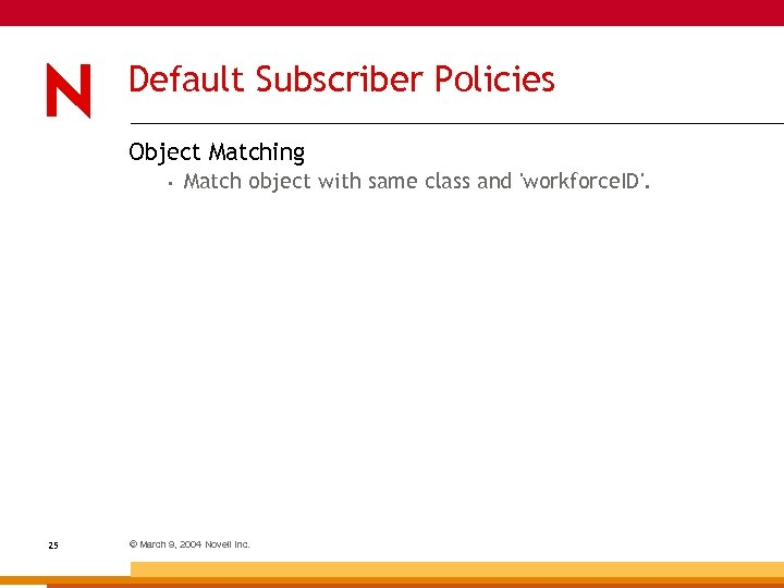 Default Subscriber Policies Object Matching • 25 Match object with same class and 'workforce.