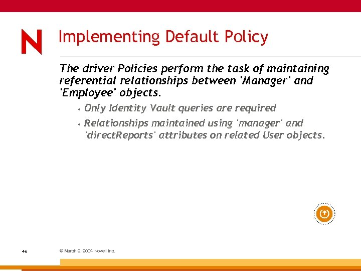 Implementing Default Policy The driver Policies perform the task of maintaining referential relationships between