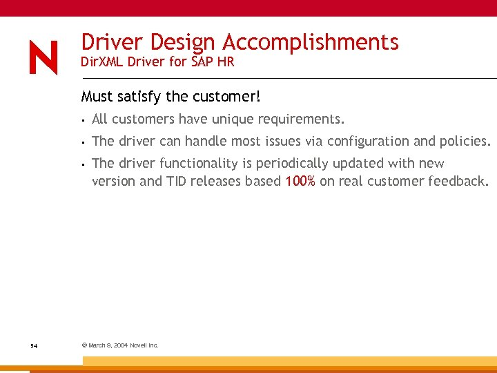Driver Design Accomplishments Dir. XML Driver for SAP HR Must satisfy the customer! •