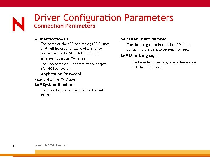 Driver Configuration Parameters Connection Parameters Authentication ID The name of the SAP non-dialog (CPIC)
