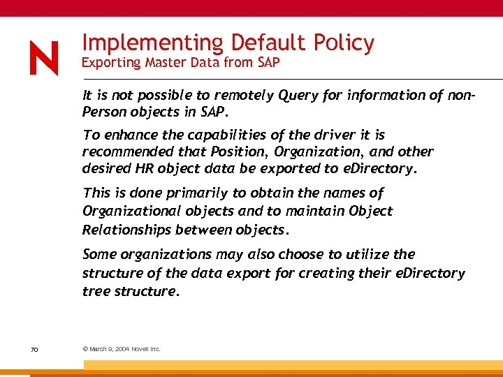 Implementing Default Policy Exporting Master Data from SAP It is not possible to remotely
