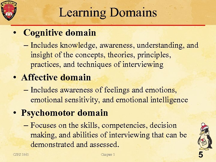Learning Domains • Cognitive domain – Includes knowledge, awareness, understanding, and insight of the