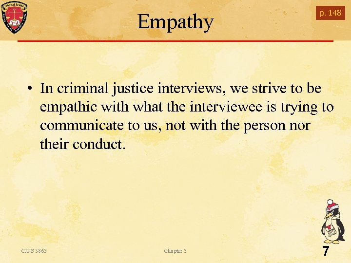 Empathy p. 148 • In criminal justice interviews, we strive to be empathic with