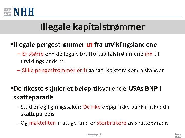 Illegale kapitalstrømmer • Illegale pengestrømmer ut fra utviklingslandene – Er større enn de legale
