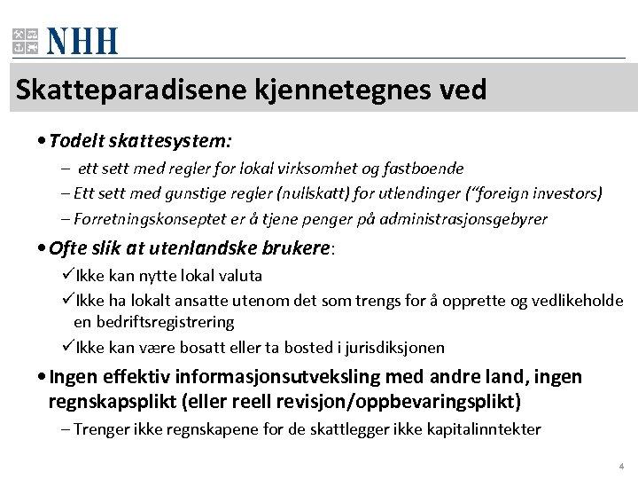 Skatteparadisene kjennetegnes ved • Todelt skattesystem: – ett sett med regler for lokal virksomhet