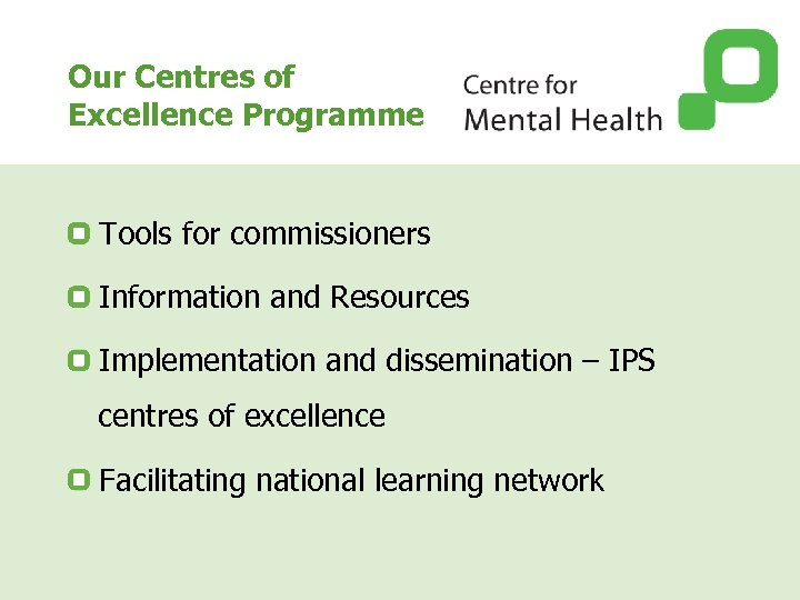 Our Centres of Excellence Programme Tools for commissioners Information and Resources Implementation and dissemination