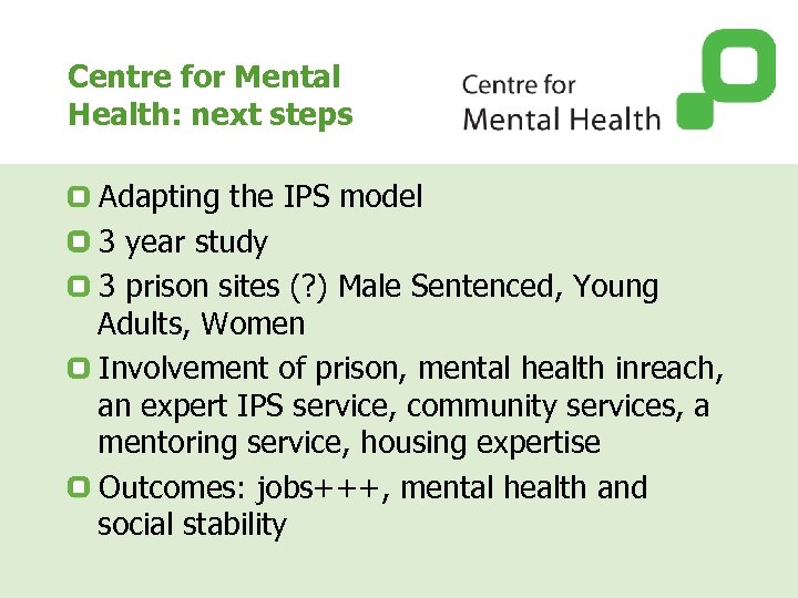 Centre for Mental Health: next steps Adapting the IPS model 3 year study 3