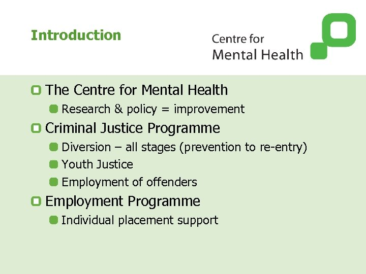 Introduction The Centre for Mental Health Research & policy = improvement Criminal Justice Programme