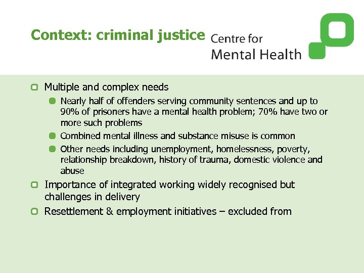Context: criminal justice Multiple and complex needs Nearly half of offenders serving community sentences