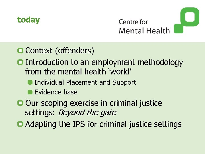today Context (offenders) Introduction to an employment methodology from the mental health 'world' Individual