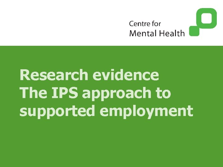 Research evidence The IPS approach to supported employment