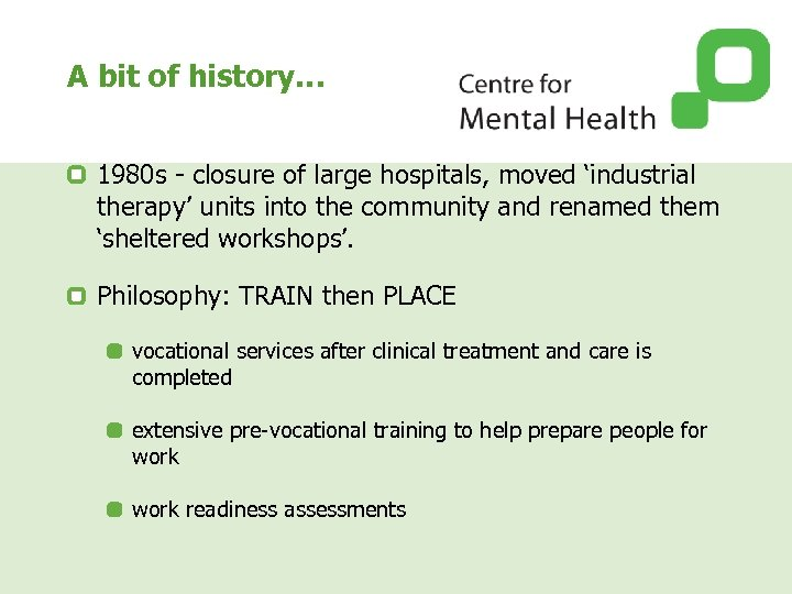 A bit of history… 1980 s - closure of large hospitals, moved 'industrial therapy'