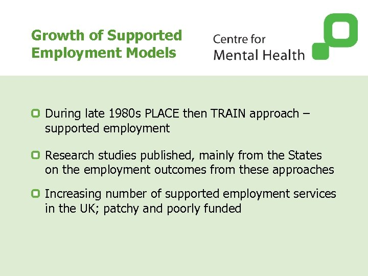 Growth of Supported Employment Models During late 1980 s PLACE then TRAIN approach –