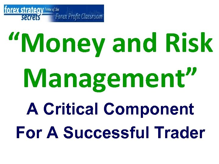 """""""Money and Risk Management"""" A Critical Component For A Successful Trader"""