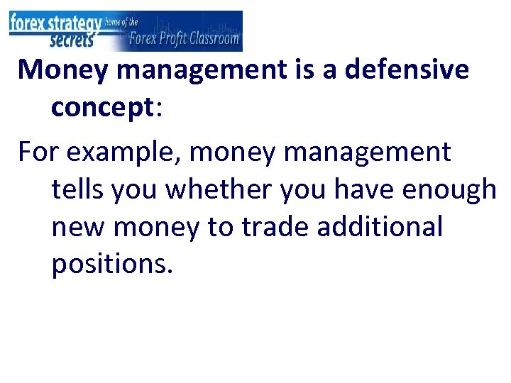 Money management is a defensive concept: For example, money management tells you whether you