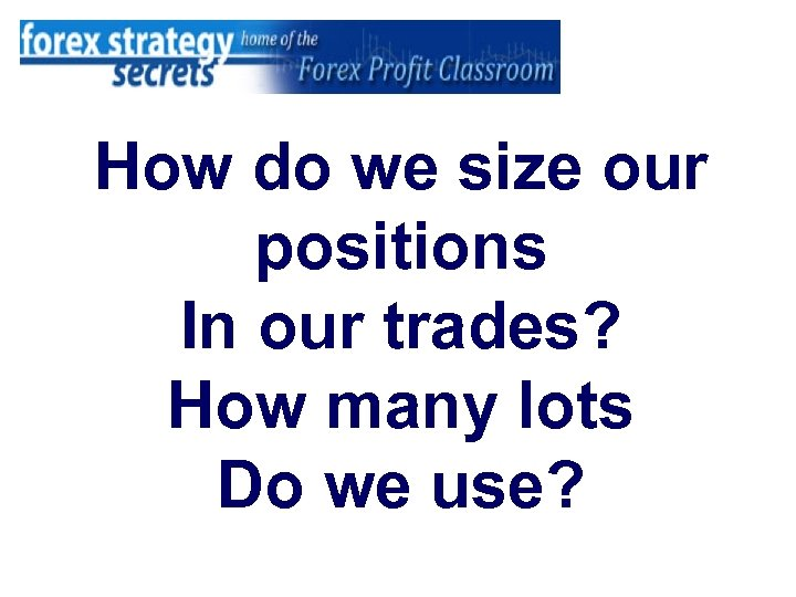 How do we size our positions In our trades? How many lots Do we