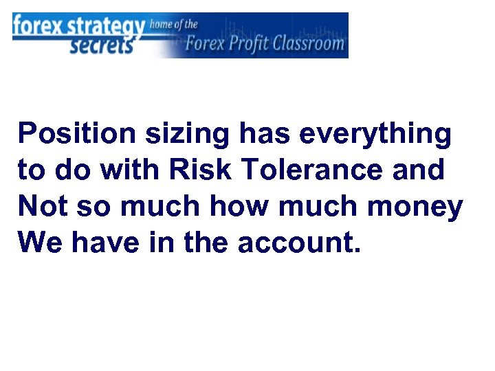 Position sizing has everything to do with Risk Tolerance and Not so much how