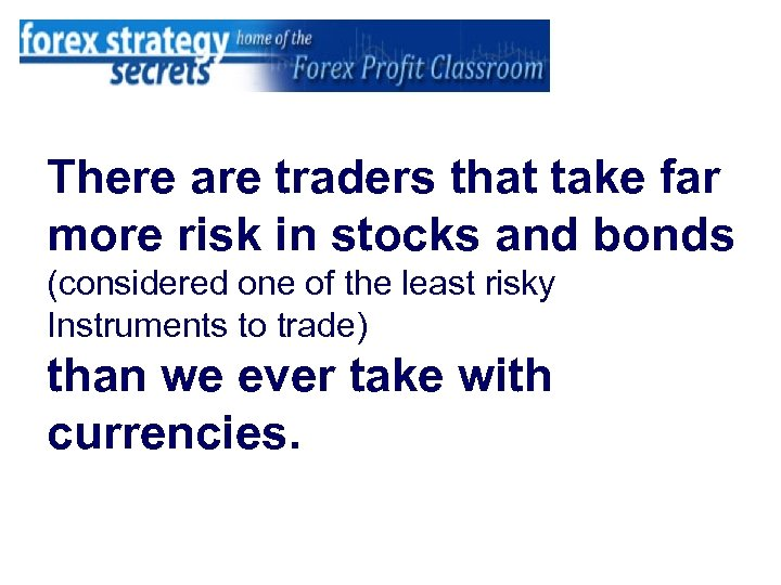 There are traders that take far more risk in stocks and bonds (considered one