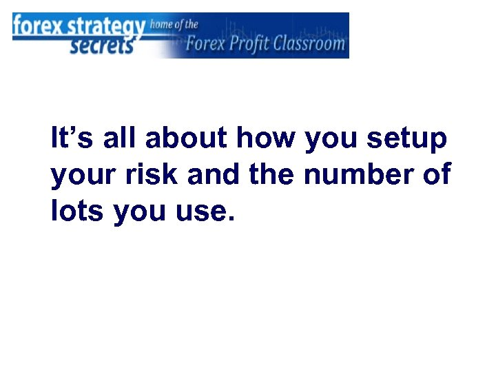 It's all about how you setup your risk and the number of lots you