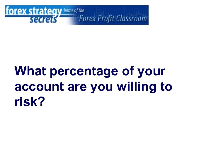 What percentage of your account are you willing to risk?