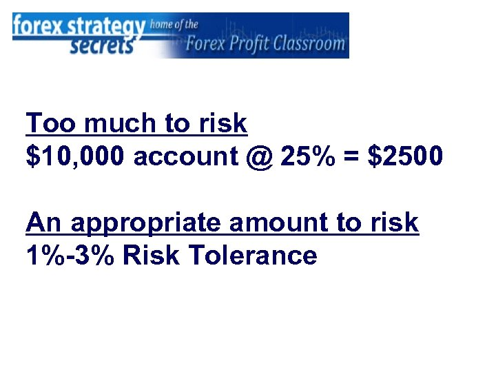Too much to risk $10, 000 account @ 25% = $2500 An appropriate amount