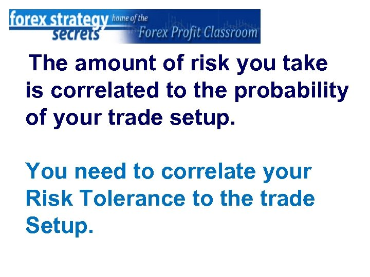 The amount of risk you take is correlated to the probability of your trade