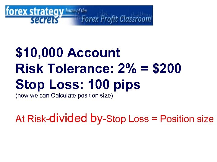 $10, 000 Account Risk Tolerance: 2% = $200 Stop Loss: 100 pips (now we