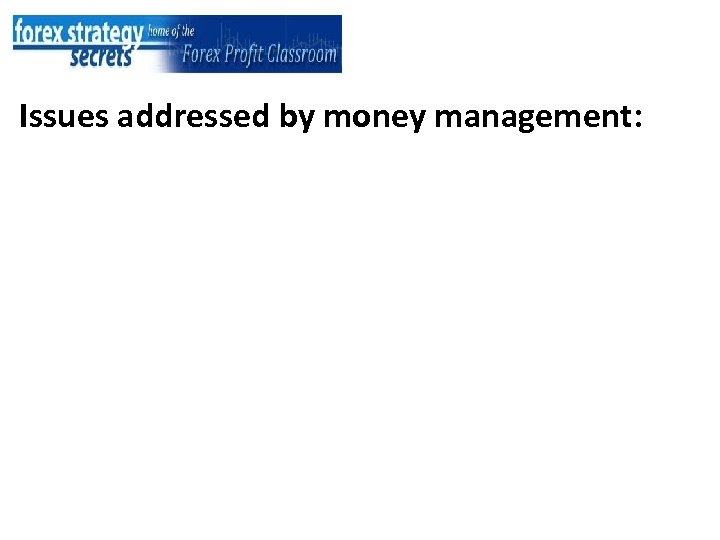 Issues addressed by money management: