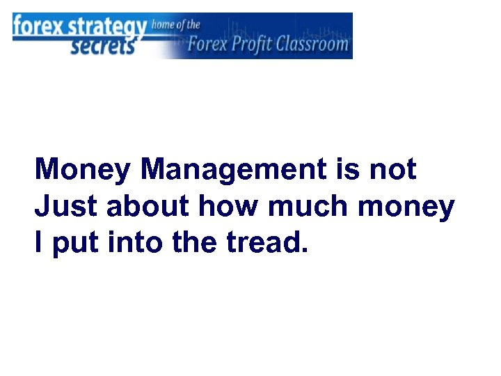 Money Management is not Just about how much money I put into the tread.